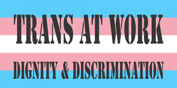 Trans-at-work-Dignity-&-Discrimination